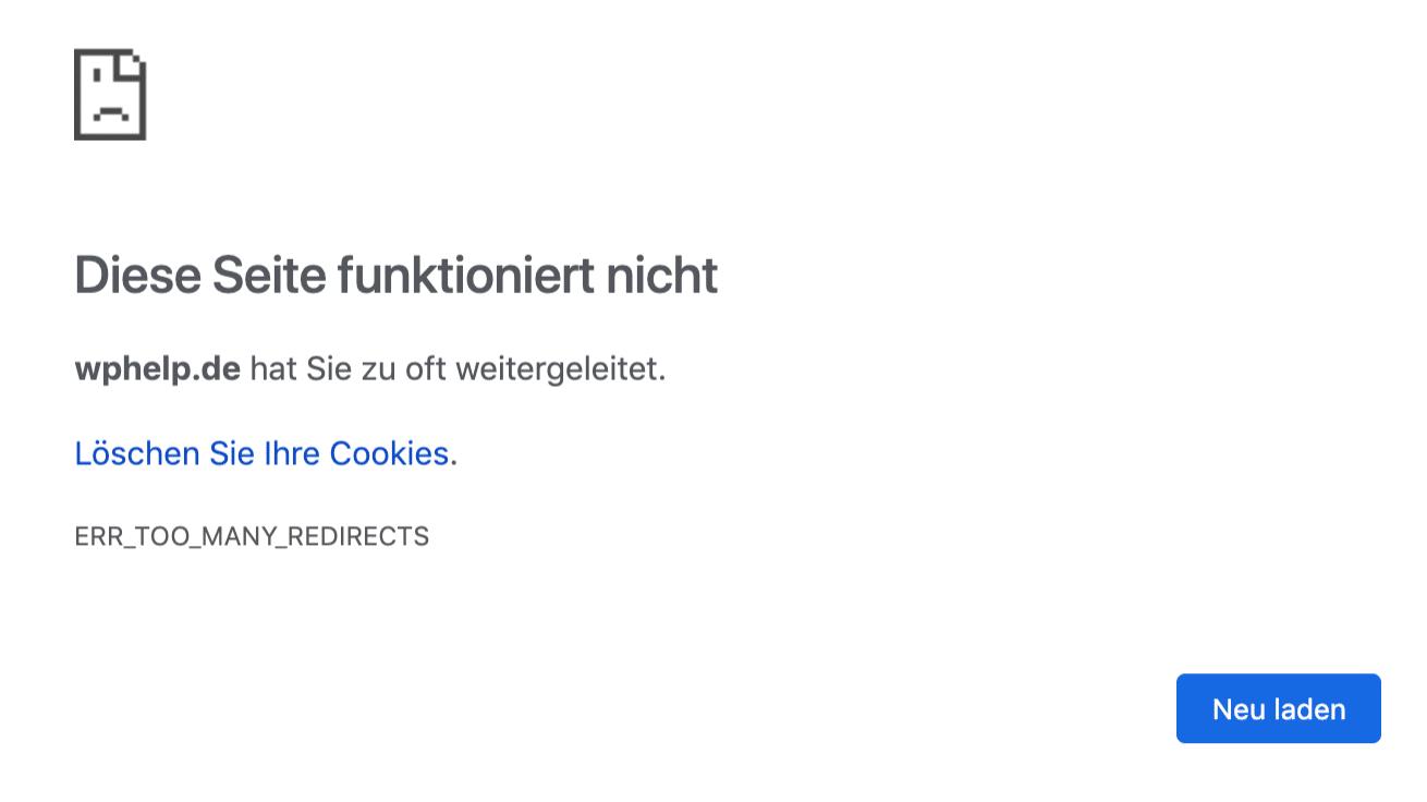 Too many Redirects oder diese Seite funktioniert nicht.